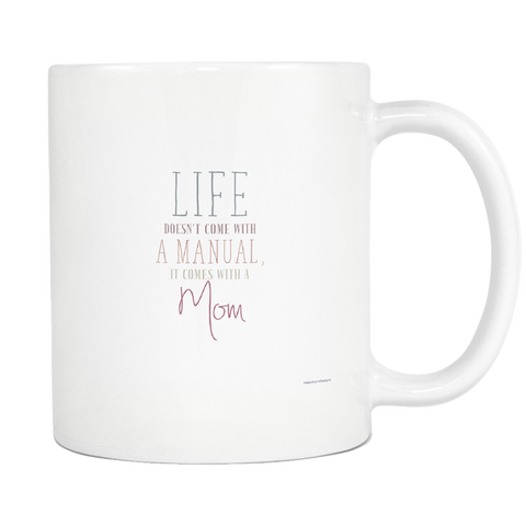 Life Doesn't Come with a Manual Comes with a Mom Custom Mug