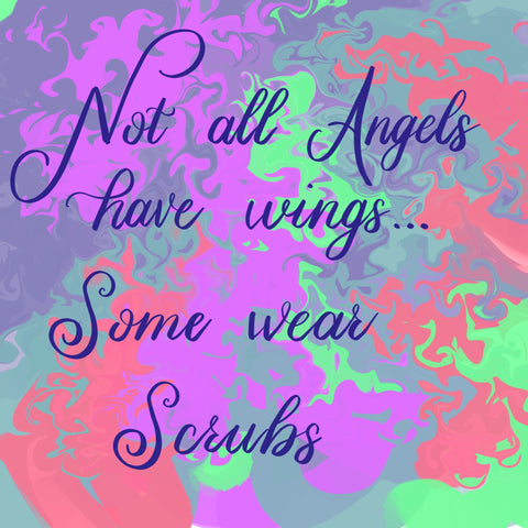 Not All Angels have Wings, some Wear Scrubs