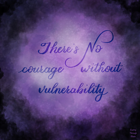 There's No Courage without Vulnerability