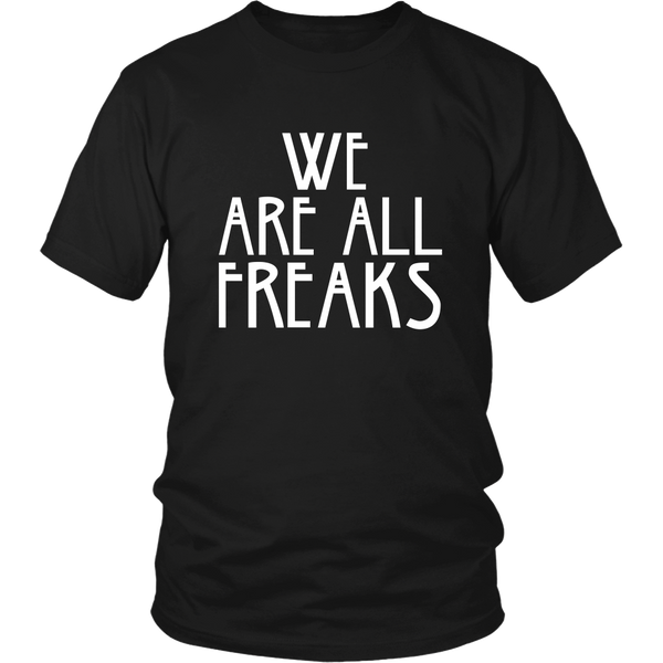 We Are All Freaks Shirt