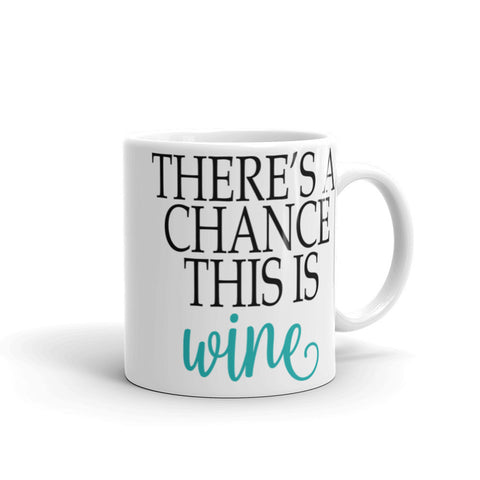 """Chance This Is Wine"" Mug"