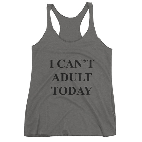 """I Can't Adult Today"" Women's tank top"