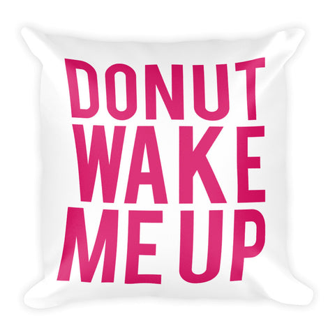 """Donut Wake Me Up"" Square Pillow"