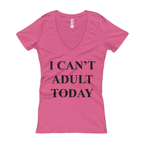 """I Can't Adult Today"" Women's V-Neck T-shirt"