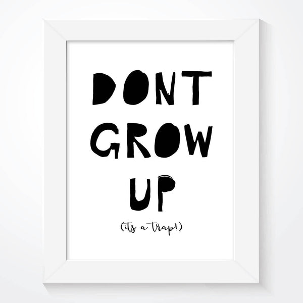 Don't Grow Up Its A Trap Boys Print
