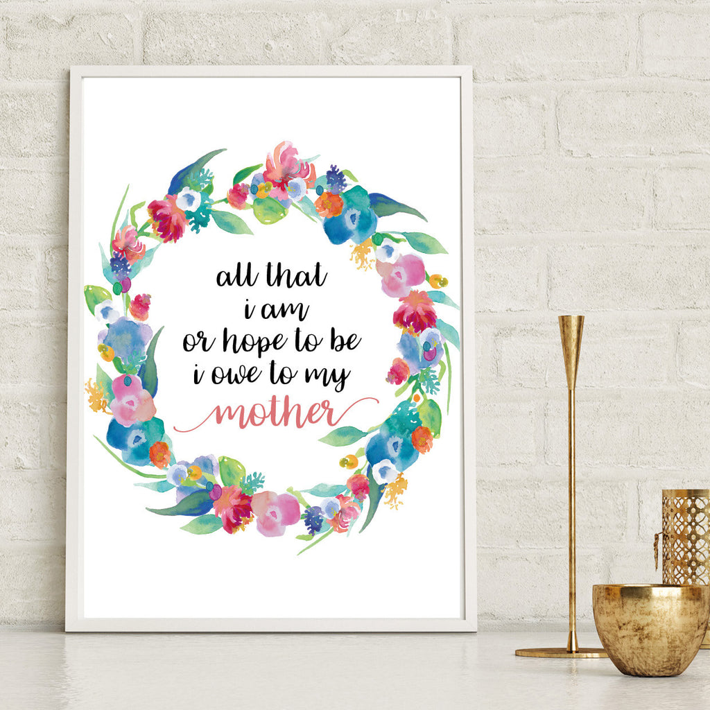 Floral All That I Am Mothers Print