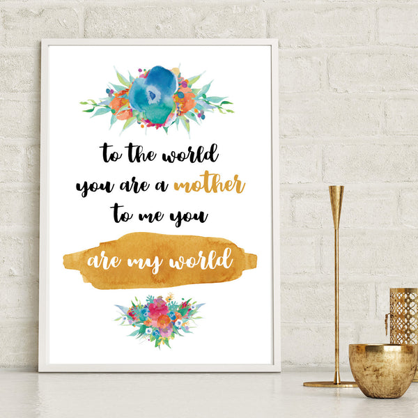 Mothers You Are My World Floral Print