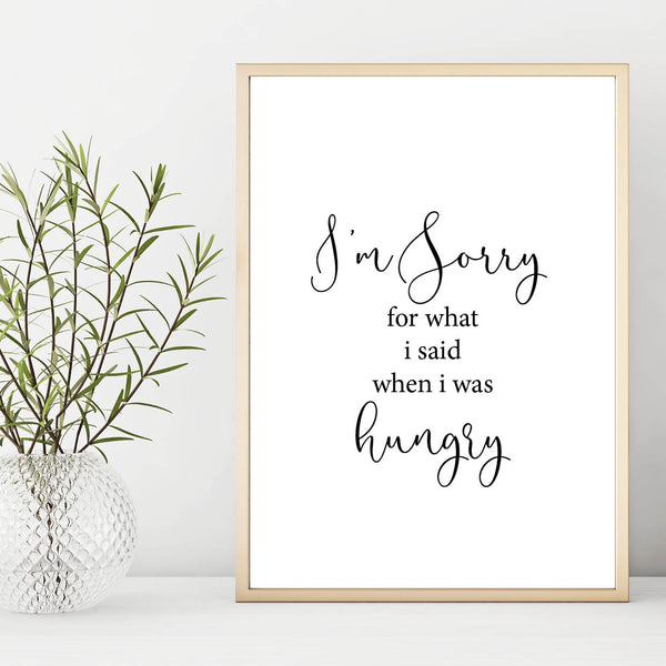 I'm Sorry For What I Said When I Was Hungry Wall Print