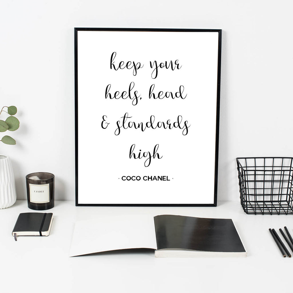 Coco Chanel keep your heels, head and standards high print
