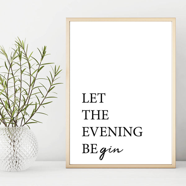 Gin Print, Gin Poster, Let The Evening Be Gin Wall Art Print