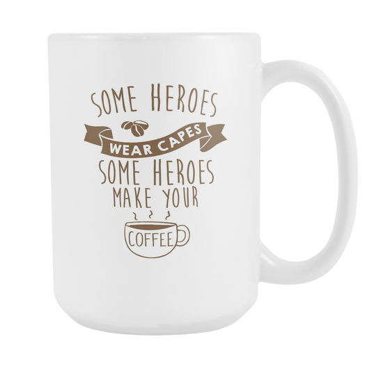 Some Heroes Wear Capes Coffee Mug, 15 Ounce