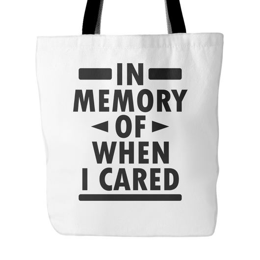 In Memory Of When I Cared Tote Bag, 18