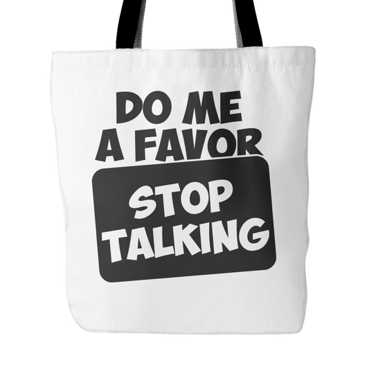 Do Me A Favor Stop Talking Tote Bag, 18