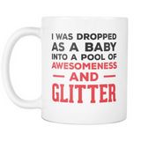 Dropped Into A Pool Of Awesomeness and Glitter Coffee Mug, 11Oz