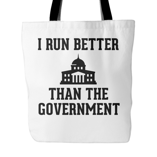 I Run Better Than The Government Tote Bag, 18