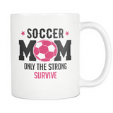 Soccer Mom Only The Strong Survive Coffee Mug, 11 Ounce