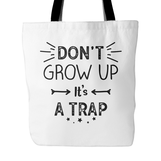 Don't Grow Up It's A Trap Tote Bag, 18