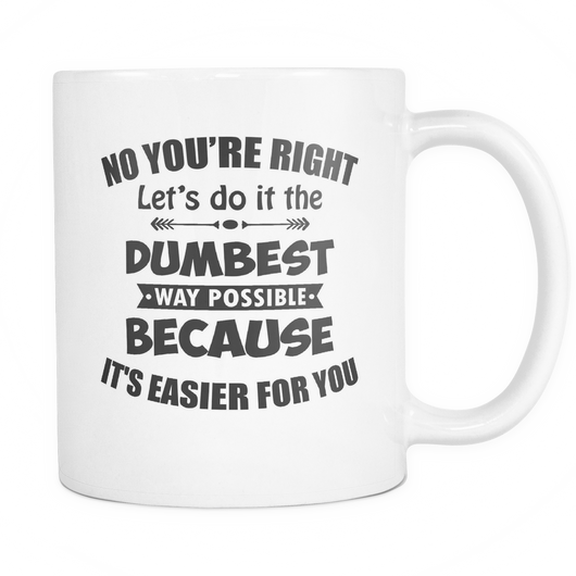 Let's Do It The Dumbest Way Possible Coffee Mug, 11 Ounce