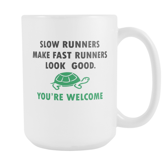 Slow Runners Make Fast Runners Look Good Coffee Mug, 15 Ounce