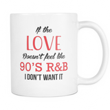 If The Love Doesn't Feel Like 90's R&B Coffee Mug, 11 Ounce