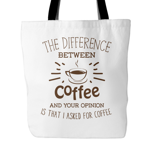 Difference Between Coffee And Your Opinion Tote Bag, 18