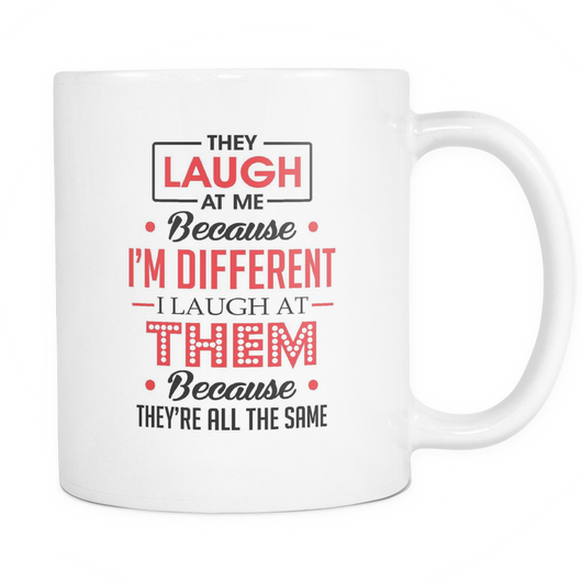 They Laugh At Me Because I'm Different Coffee Mug, 11 Ounce