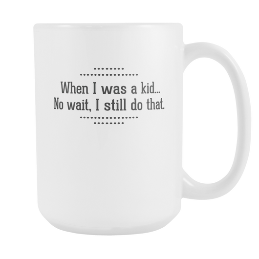 When I Was A Kid Coffee Mug, 15 Ounce