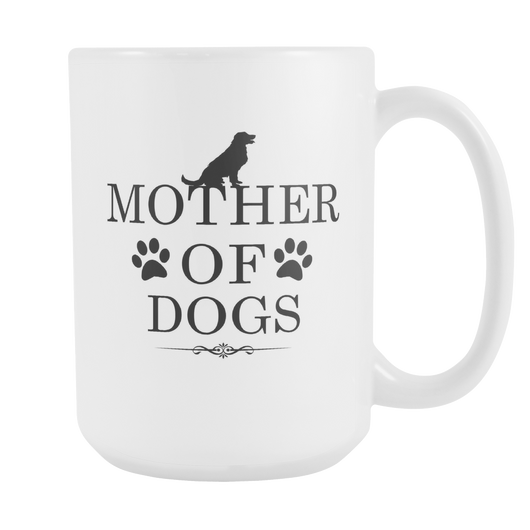 Mother Of Dogs Coffee Mug, 15 Ounce