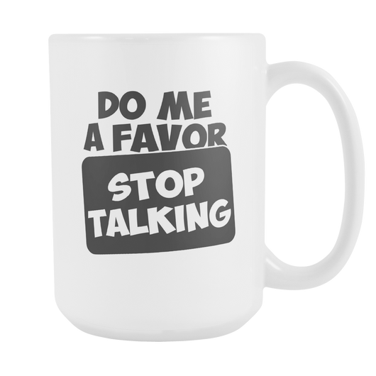 Do Me A Favor Stop Talking Coffee Mug, 15 Ounce