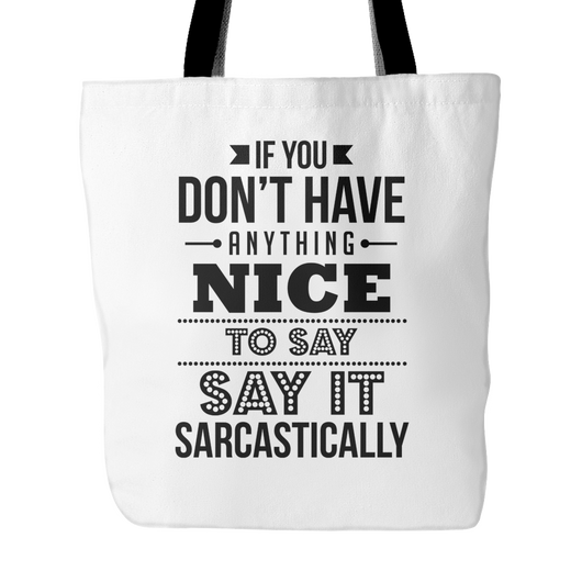 If You Don't Have Anything Nice Tote Bag, 18