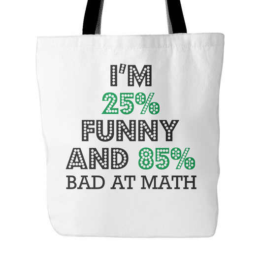 25% Funny And 85% Bad At Math Tote Bag, 18