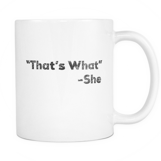 That's What -She Coffee Mug, 11 Ounce