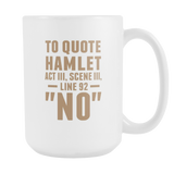 To Quote Hamlet Coffee Mug, 15 Ounce