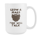 Grow A Beard Then We'll Talk Coffee Mug, 15 Ounce