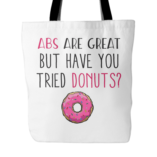 Abs Are Great But Have You Tried Donuts Tote Bag, 18