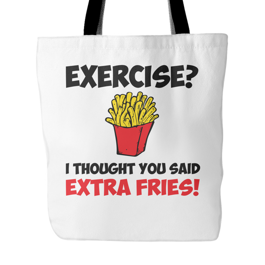 Exercise? I Thought You Said Extra Fries Tote Bag, 18