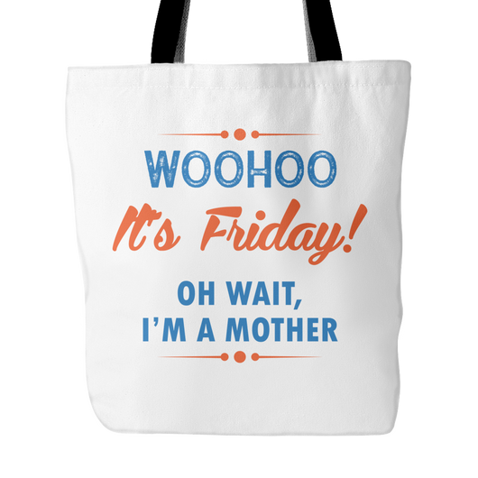 WOOHOO It's Friday! I'm A Mother Tote Bag, 18 inches x 18 inche