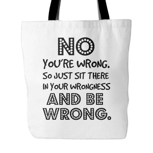 NO You're Wrong. So Just Sit There Tote Bag, 18