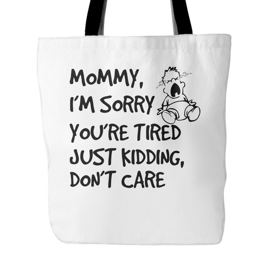Mommy, I'm Sorry Your Tired Tote Bag, 18 inches x 18 inches