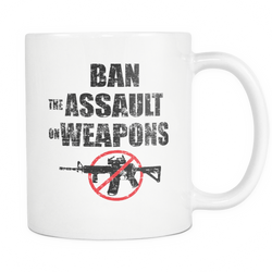 Ban The Assault On Weapons Coffee Mug, 11 Ounce