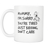 Mommy, I'm Sorry Your Tired Coffee Mug, 11 Ounce