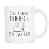 Like A Good Neighbor Coffee Mug, 11 Ounce