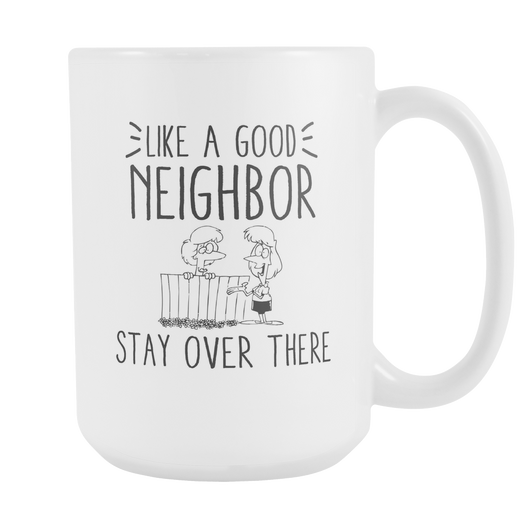 Like A Good Neighbor Coffee Mug, 15 Ounce
