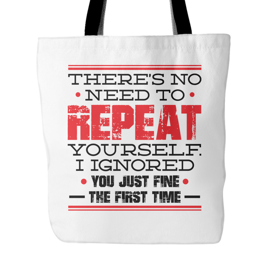 There's No Need To Repeat Yourself Tote Bag, 18