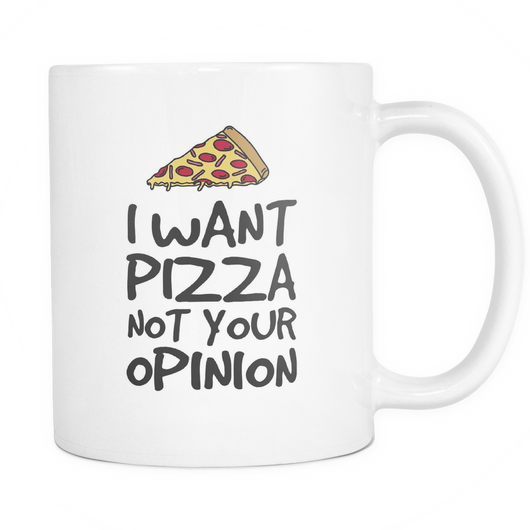 I Want Pizza Not Your Opinion Coffee Mug, 11 Ounce