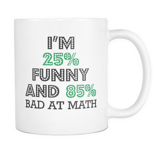 25% Funny And 85% Bad At Math Coffee Mug, 11 Ounce