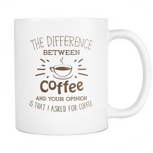 Difference Between Coffee And Your Opinion Coffee Mug, 11 Ounce