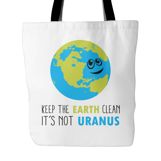 Keep The Earth Clean Not Uranus Tote Bag, 18 inches x 18 inches