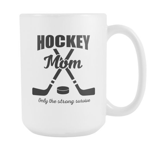 Hockey Mom Only The Strong Survive Coffee Mug, 15 Ounce