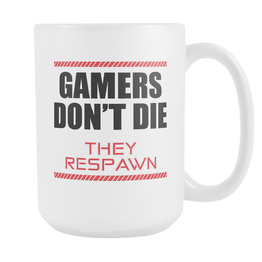 Gamers Don't Die They Respawn Coffee Mug, 15 Ounce